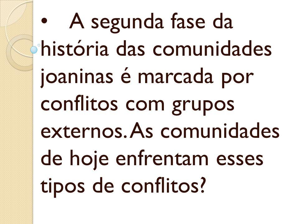 • A segunda fase da história das comunidades joaninas é marcada por conflitos com grupos externos.