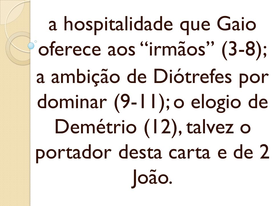 a hospitalidade que Gaio oferece aos irmãos (3-8);