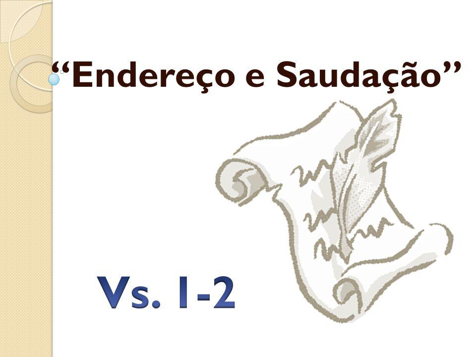 Endereço e Saudação Vs. 1-2