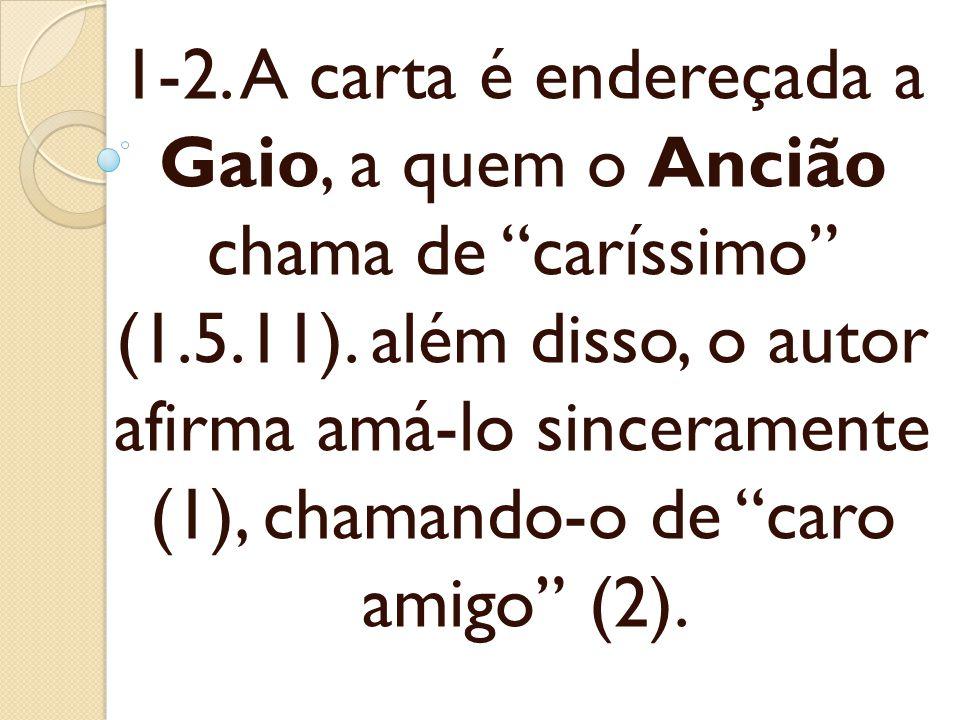 1-2. A carta é endereçada a Gaio, a quem o Ancião chama de caríssimo (1.5.11).