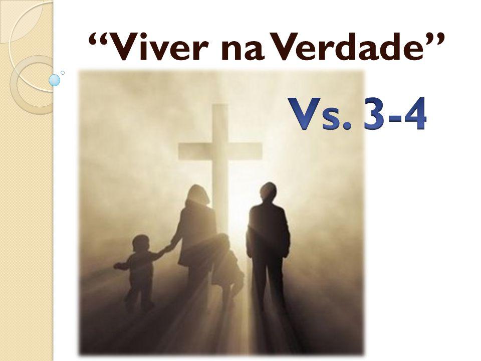 Viver na Verdade Vs. 3-4