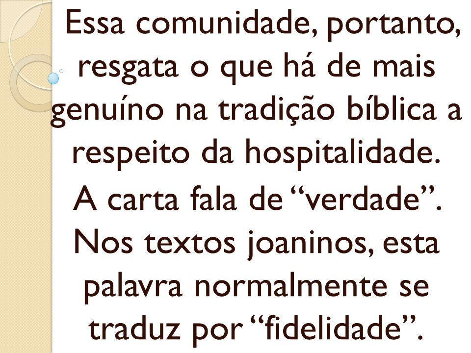 Essa comunidade, portanto, resgata o que há de mais genuíno na tradição bíblica a respeito da hospitalidade.