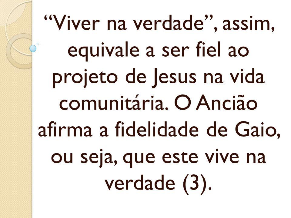 Viver na verdade , assim, equivale a ser fiel ao projeto de Jesus na vida comunitária.