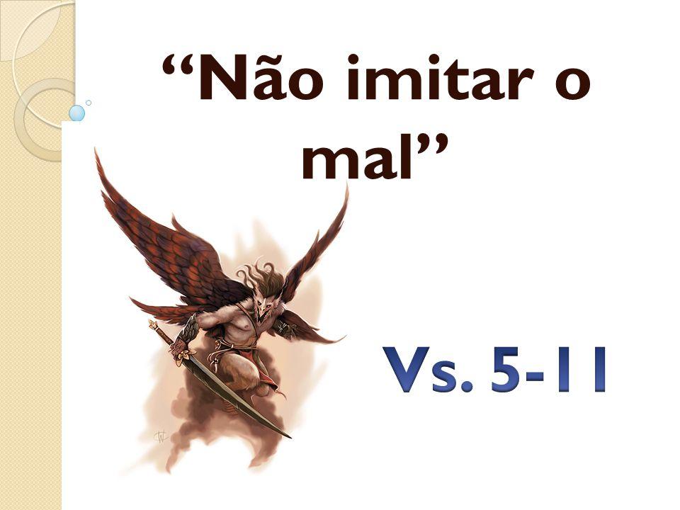 Não imitar o mal Vs. 5-11