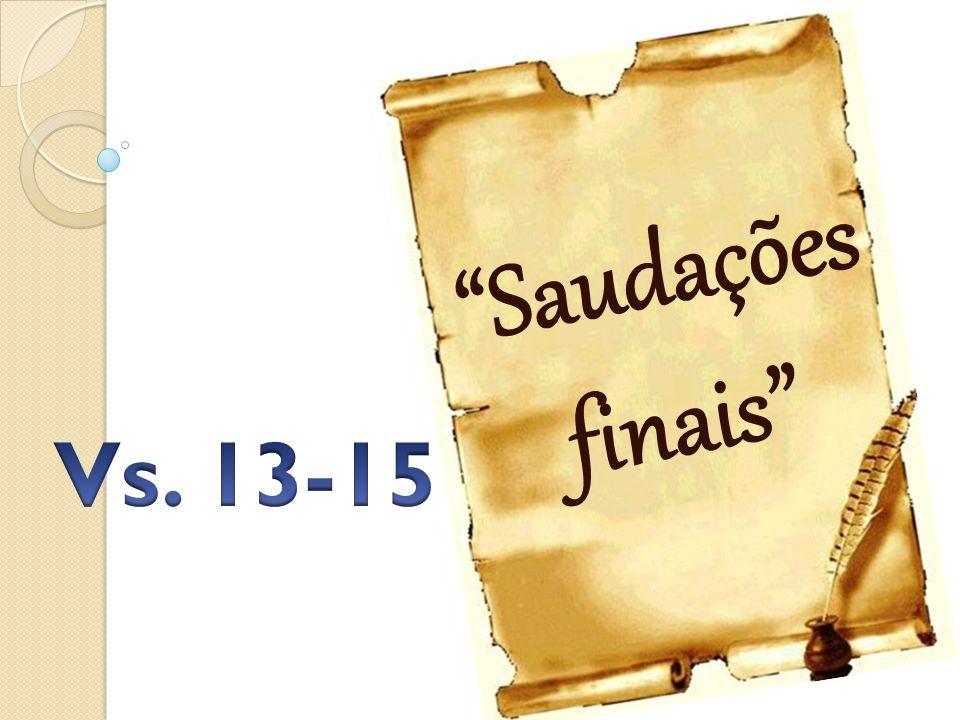 Saudações finais Vs. 13-15