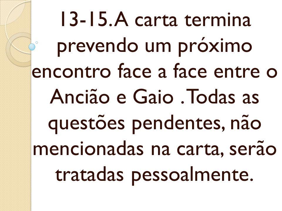 13-15. A carta termina prevendo um próximo encontro face a face entre o Ancião e Gaio .