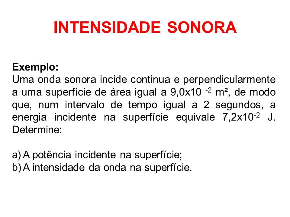 INTENSIDADE SONORA Exemplo:
