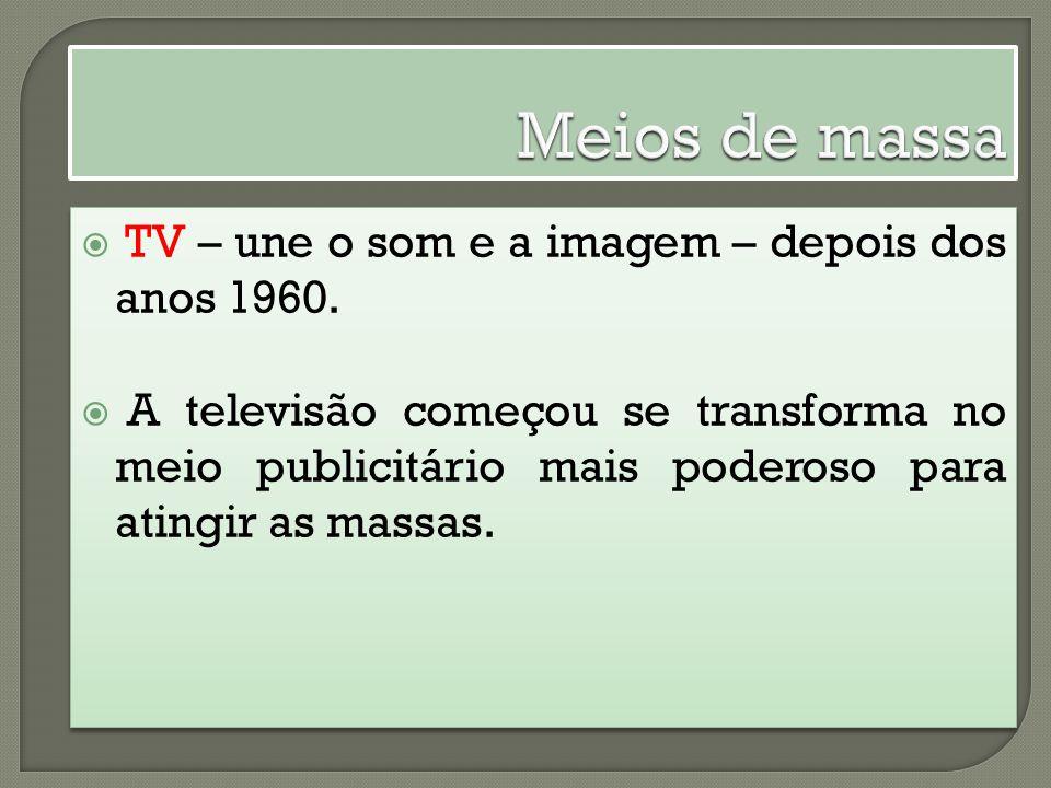 Meios de massa TV – une o som e a imagem – depois dos anos 1960.
