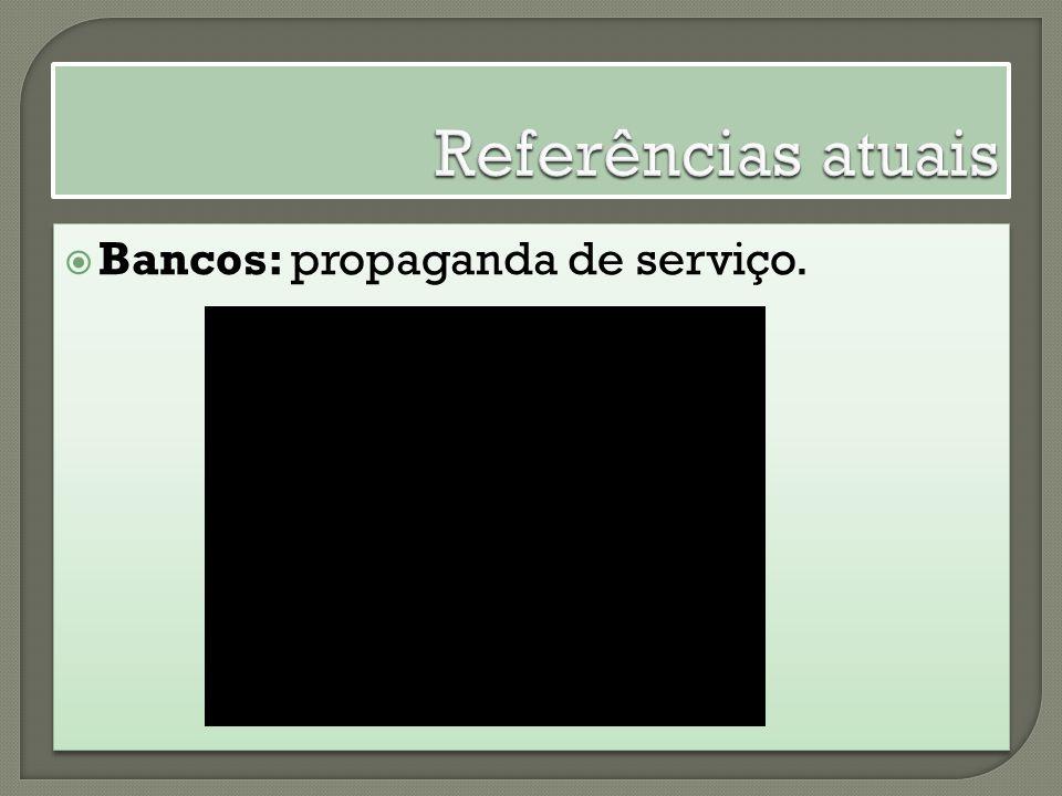 Referências atuais Bancos: propaganda de serviço.