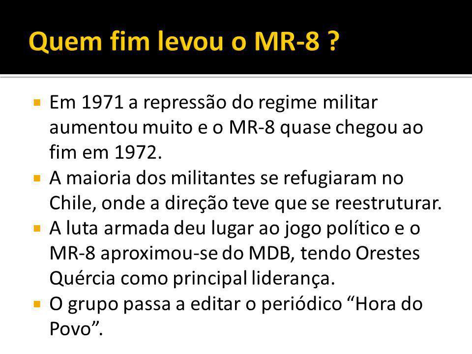 Quem fim levou o MR-8 Em 1971 a repressão do regime militar aumentou muito e o MR-8 quase chegou ao fim em 1972.