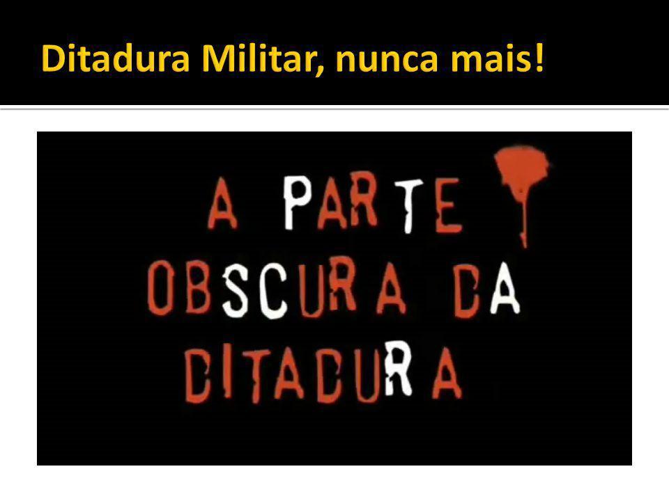 Ditadura Militar, nunca mais!