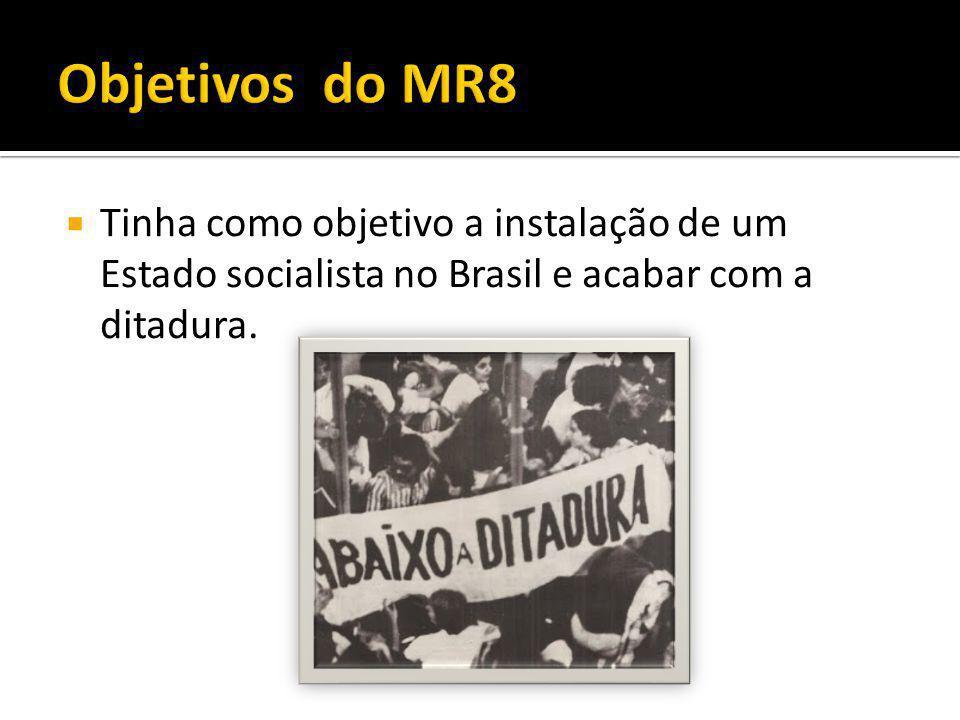 Objetivos do MR8 Tinha como objetivo a instalação de um Estado socialista no Brasil e acabar com a ditadura.