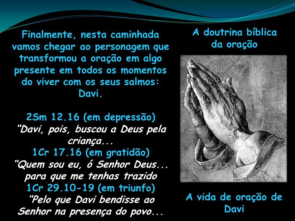 Davi, pois, buscou a Deus pela criança... 1Cr 17.16 (em gratidão)