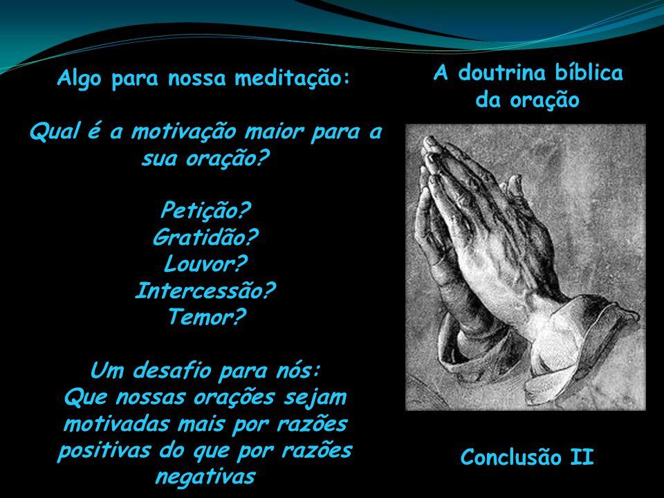 Algo para nossa meditação: Qual é a motivação maior para a sua oração