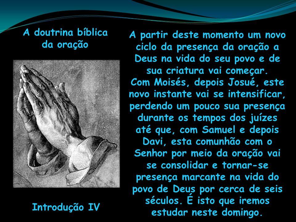 A doutrina bíblica da oração. A partir deste momento um novo ciclo da presença da oração a Deus na vida do seu povo e de sua criatura vai começar.