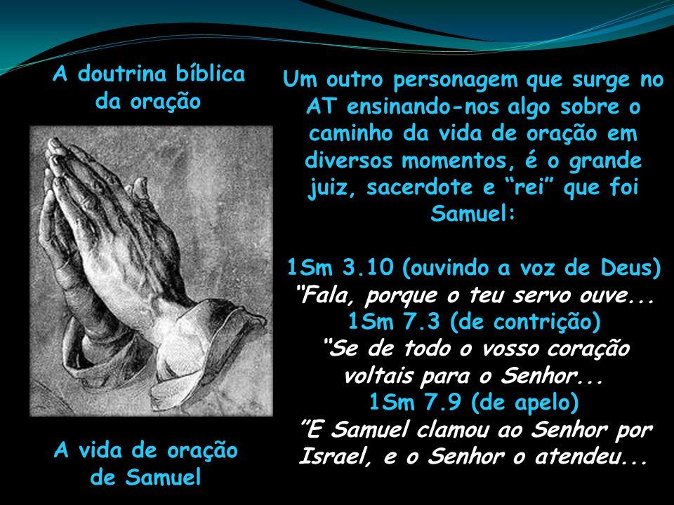 1Sm 3.10 (ouvindo a voz de Deus) Fala, porque o teu servo ouve...