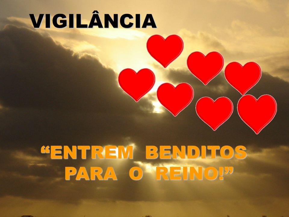 VIGILÂNCIA ENTREM BENDITOS PARA O REINO!