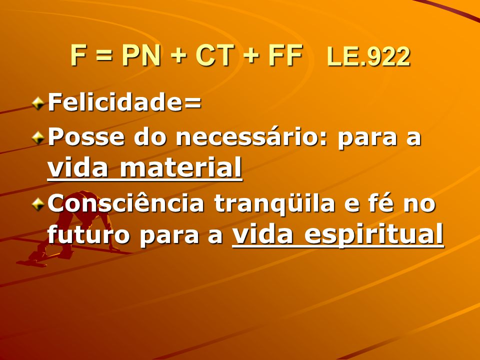 F = PN + CT + FF LE.922 Felicidade=