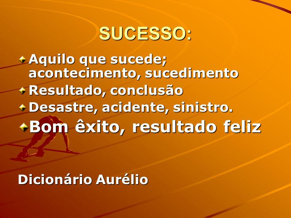 SUCESSO: Bom êxito, resultado feliz