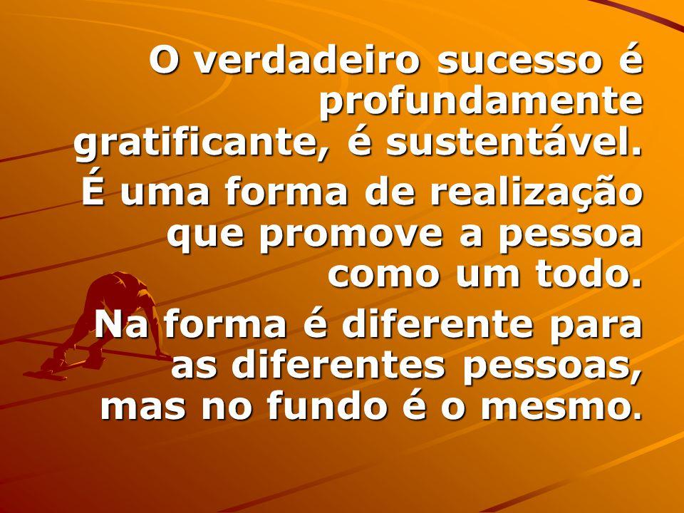 O verdadeiro sucesso é profundamente gratificante, é sustentável.