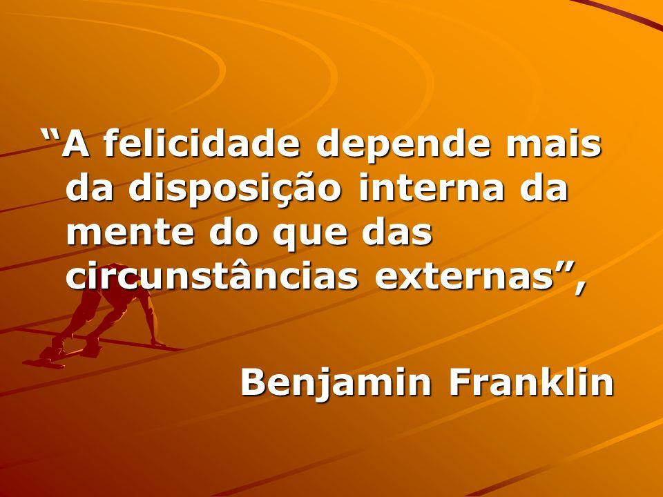 A felicidade depende mais da disposição interna da mente do que das circunstâncias externas ,