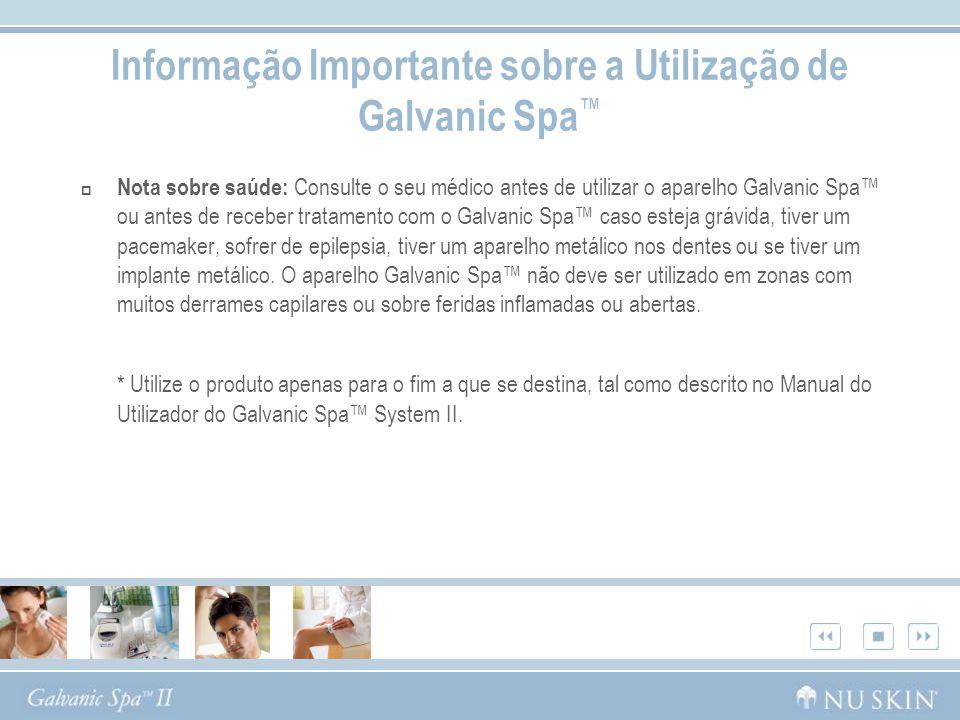Informação Importante sobre a Utilização de Galvanic Spa™