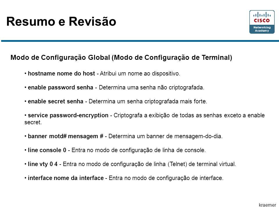 Resumo e Revisão Modo de Configuração Global (Modo de Configuração de Terminal) hostname nome do host - Atribui um nome ao dispositivo.