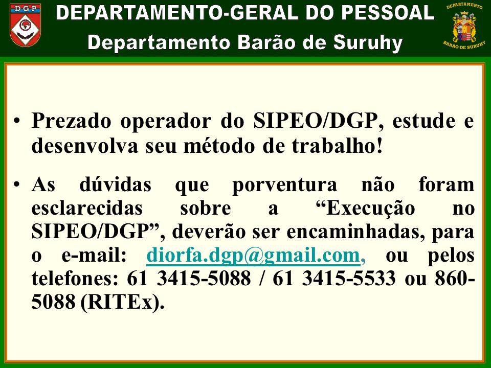 Prezado operador do SIPEO/DGP, estude e desenvolva seu método de trabalho!