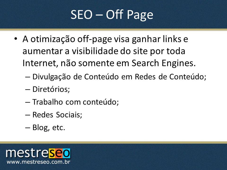 SEO – Off Page A otimização off-page visa ganhar links e aumentar a visibilidade do site por toda Internet, não somente em Search Engines.
