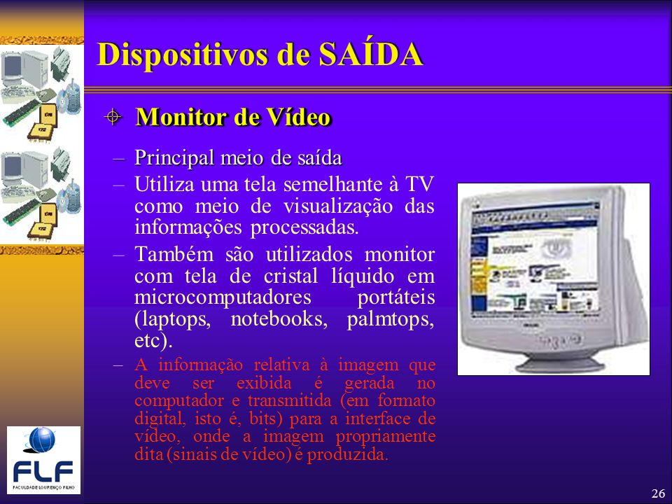 Dispositivos de SAÍDA Monitor de Vídeo Principal meio de saída