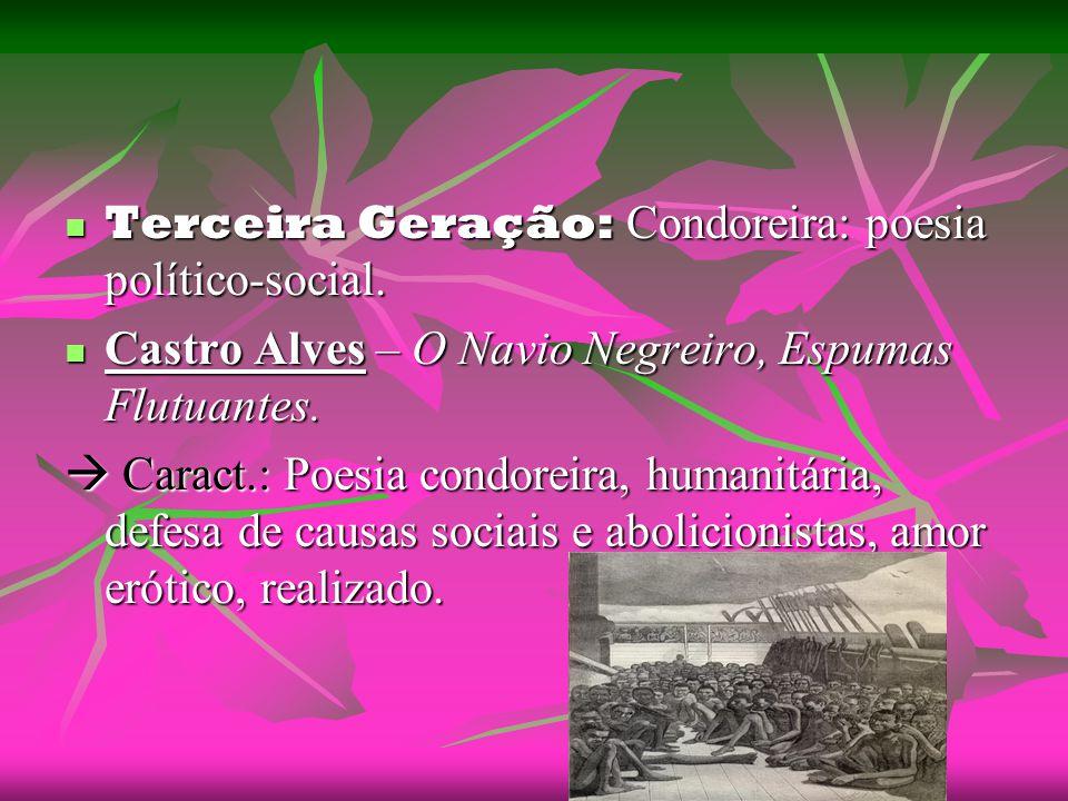 Terceira Geração: Condoreira: poesia político-social.