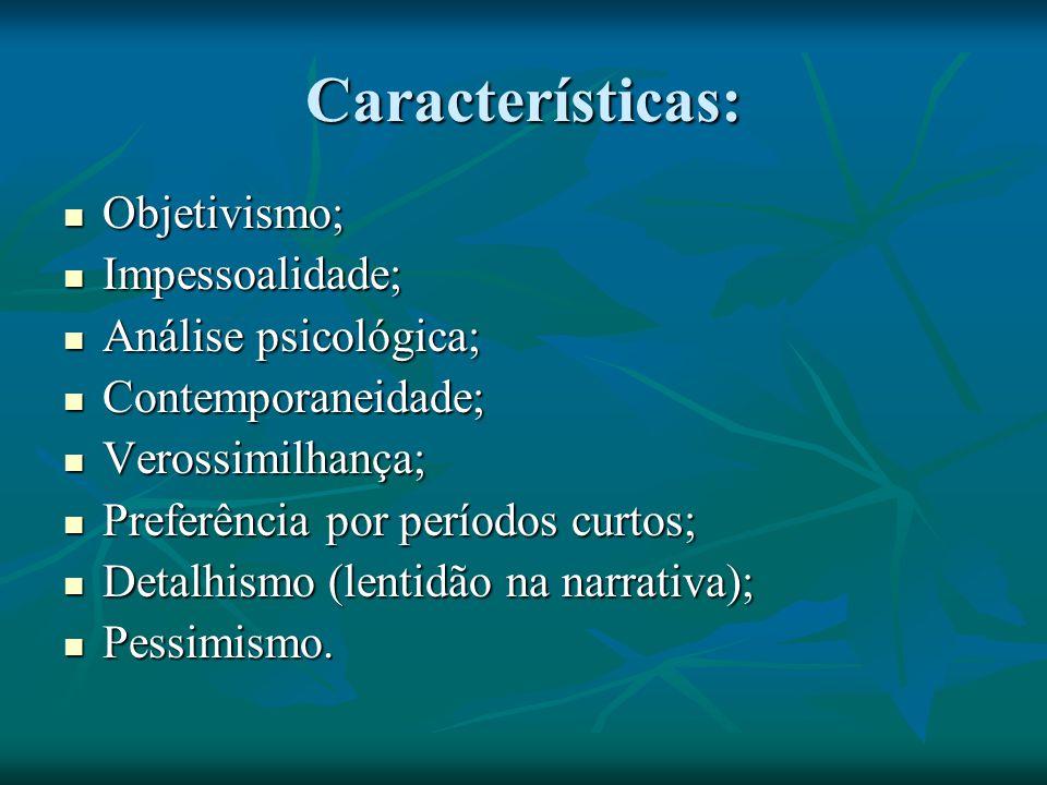 Características: Objetivismo; Impessoalidade; Análise psicológica;