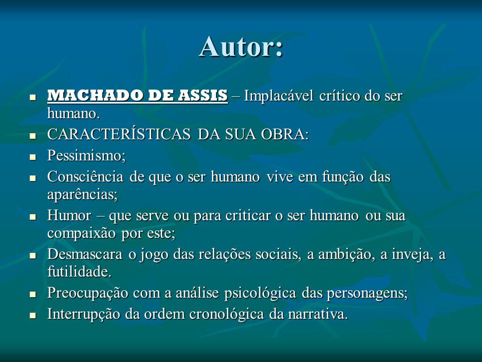 Autor: MACHADO DE ASSIS – Implacável crítico do ser humano.