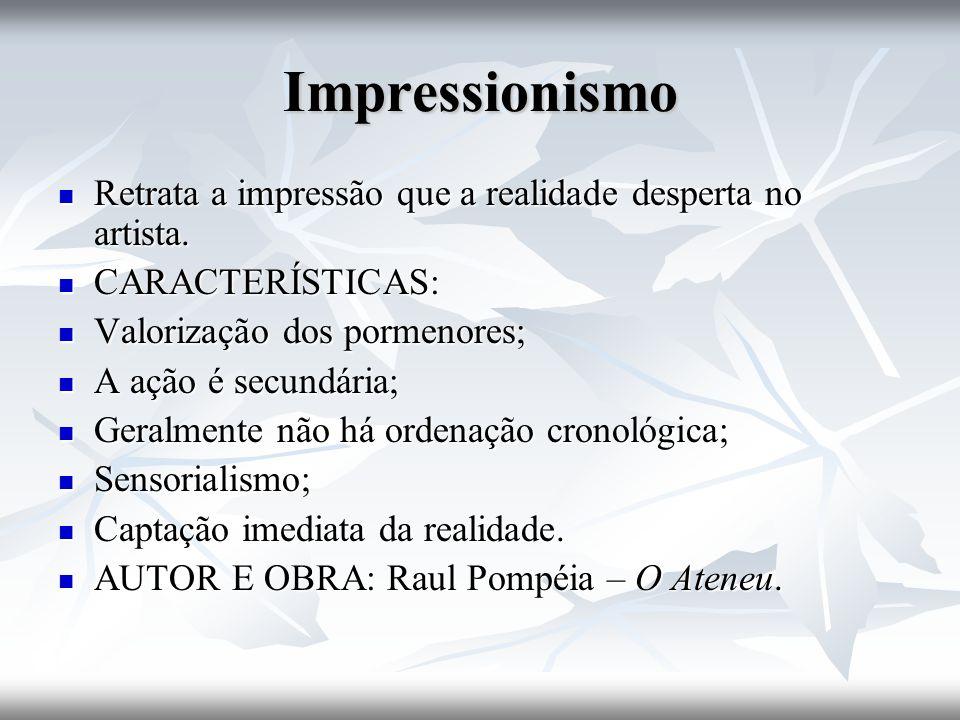 Impressionismo Retrata a impressão que a realidade desperta no artista. CARACTERÍSTICAS: Valorização dos pormenores;
