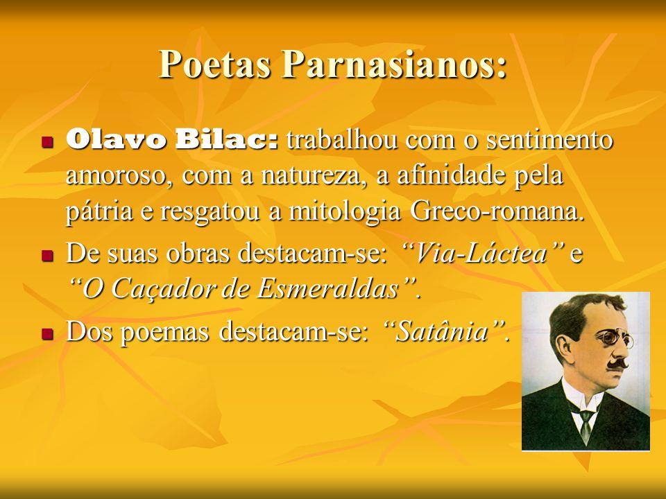 Poetas Parnasianos: Olavo Bilac: trabalhou com o sentimento amoroso, com a natureza, a afinidade pela pátria e resgatou a mitologia Greco-romana.