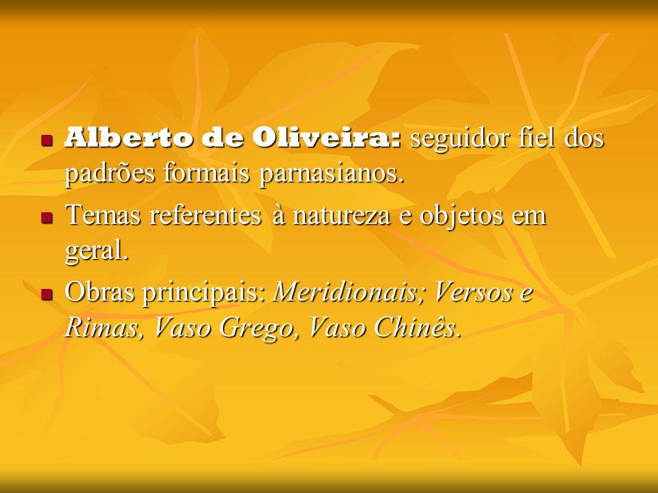 Alberto de Oliveira: seguidor fiel dos padrões formais parnasianos.