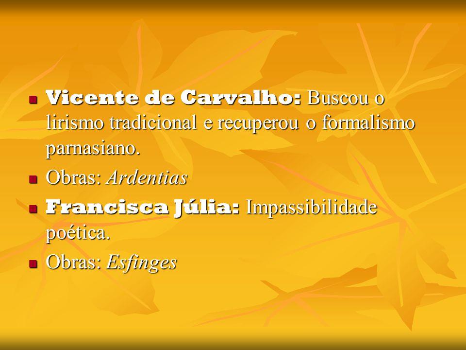 Vicente de Carvalho: Buscou o lirismo tradicional e recuperou o formalismo parnasiano.