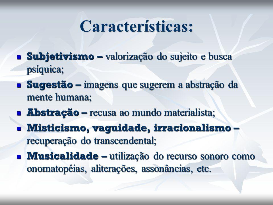 Características: Subjetivismo – valorização do sujeito e busca psíquica; Sugestão – imagens que sugerem a abstração da mente humana;