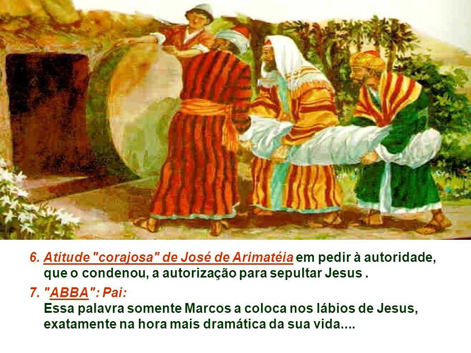 6. Atitude corajosa de José de Arimatéia em pedir à autoridade,