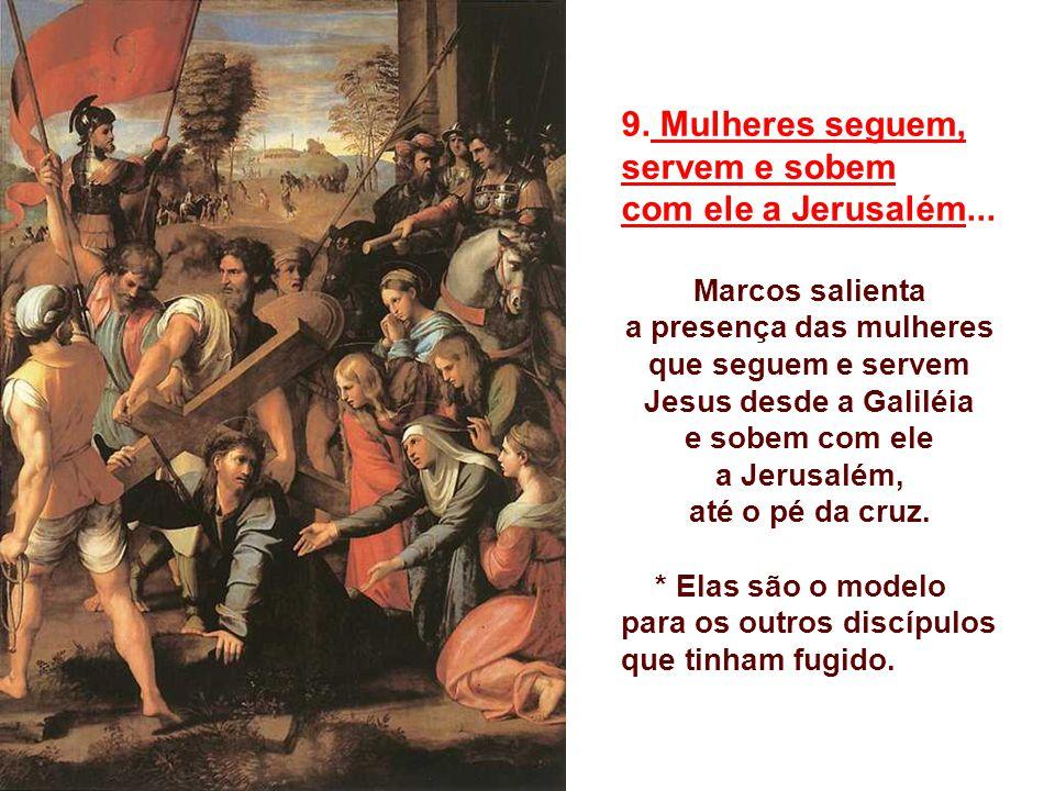 9. Mulheres seguem, servem e sobem com ele a Jerusalém...