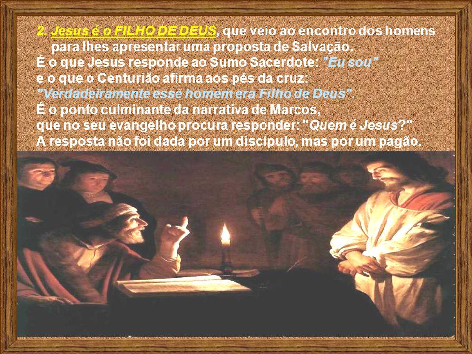 2. Jesus é o FILHO DE DEUS, que veio ao encontro dos homens