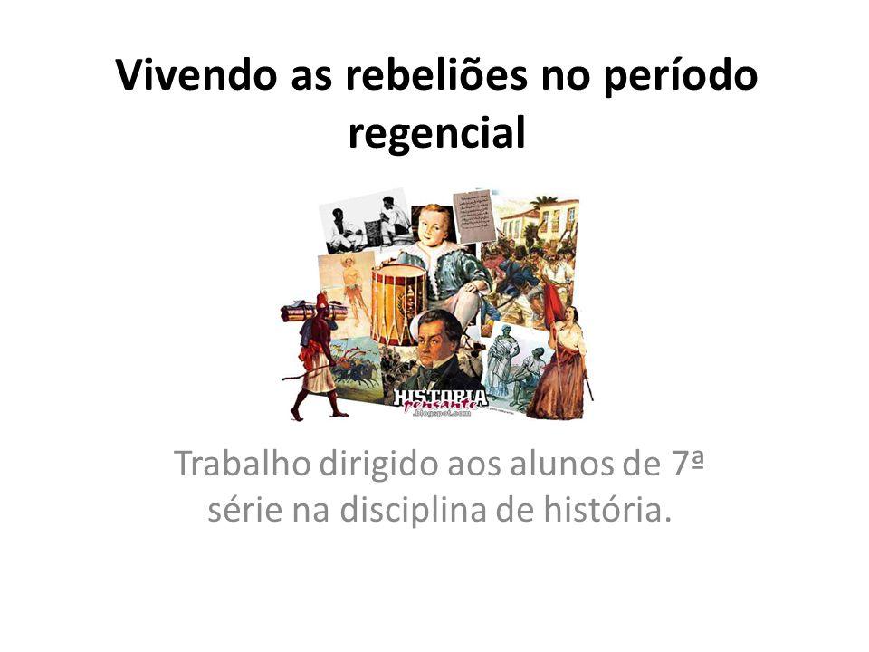Vivendo as rebeliões no período regencial