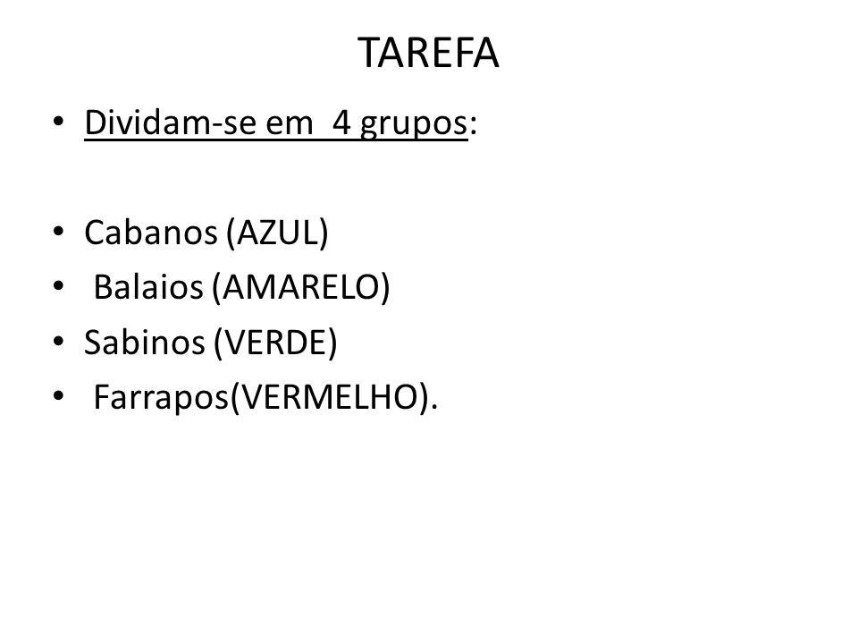 TAREFA Dividam-se em 4 grupos: Cabanos (AZUL) Balaios (AMARELO)