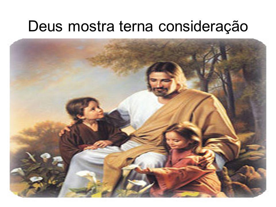 Deus mostra terna consideração