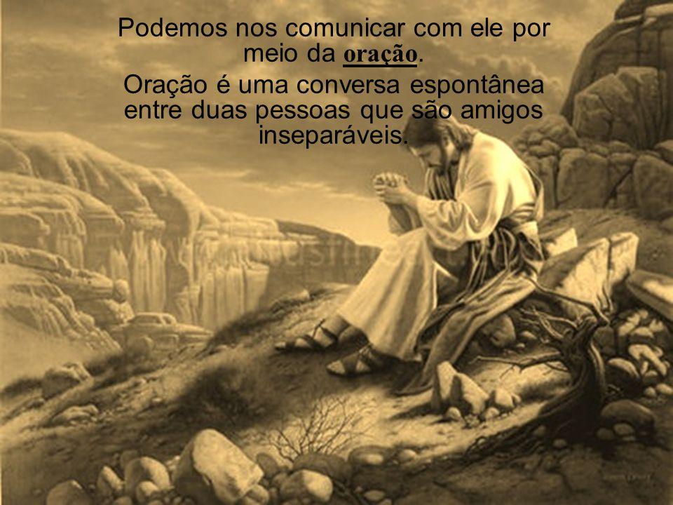 Podemos nos comunicar com ele por meio da oração.