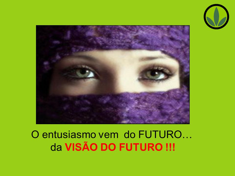 O entusiasmo vem do FUTURO…