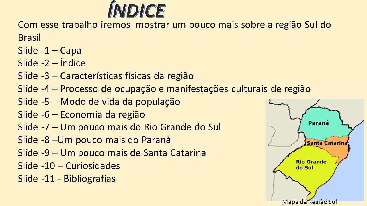 ÍNDICE Com esse trabalho iremos mostrar um pouco mais sobre a região Sul do Brasil. Slide -1 – Capa.