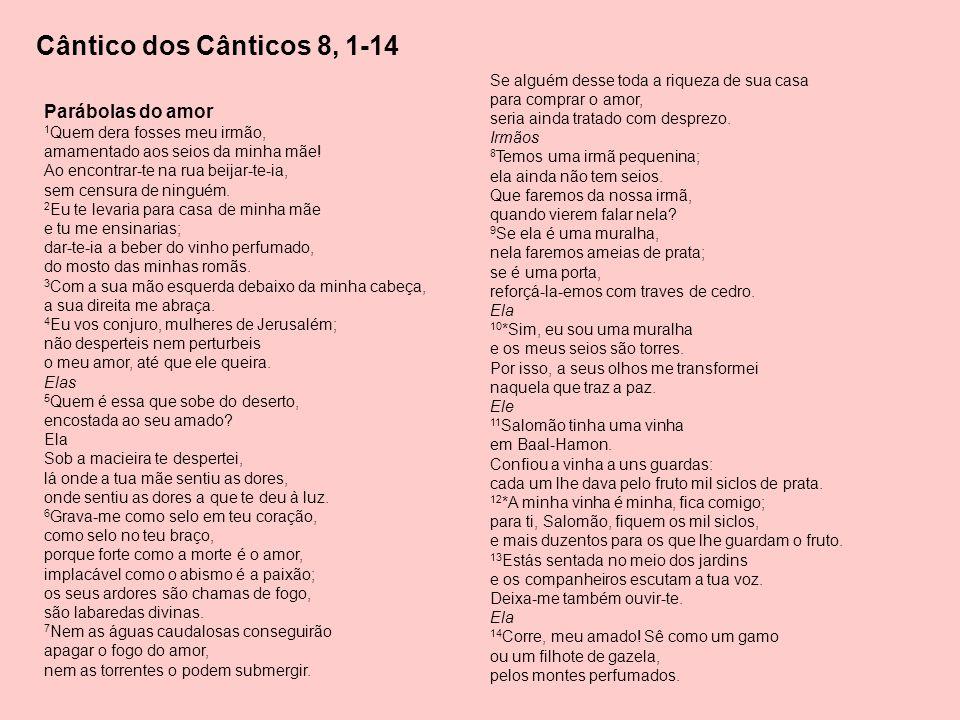 Cântico dos Cânticos 8, 1-14 Se alguém desse toda a riqueza de sua casa para comprar o amor, seria ainda tratado com desprezo.