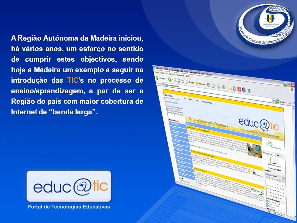 A Região Autónoma da Madeira iniciou, há vários anos, um esforço no sentido de cumprir estes objectivos, sendo hoje a Madeira um exemplo a seguir na introdução das TIC's no processo de ensino/aprendizagem, a par de ser a Região do país com maior cobertura de Internet de banda larga .