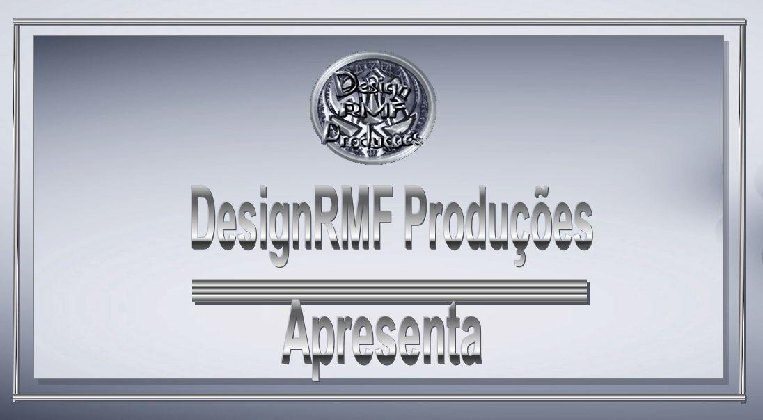 DesignRMF Produções Apresenta